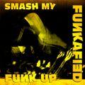 FUNKAFIED | Smash My Funk Up