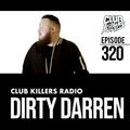 Club Killers Radio #320 - Dirty Darren