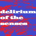 Delirium Of the Senses In Lockdown #1