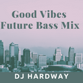 Good Vibes Future Bass Mix
