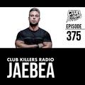 Club Killers Radio #375 - JAEBEA