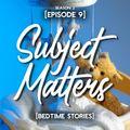 Subject Matters - Bedtime Stories (Season 2 Episode 9]