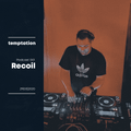 TEMPTATION Podcast 001 // Recoil