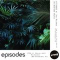 EPISODES w/ MA Spaventi & Ike Release EP08 Mar 19 19