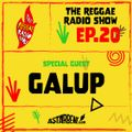 THE REGGAE RADIO SHOW - Ep.20 Season 7 - Special Guest: Galup