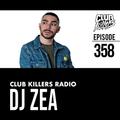 Club Killers Radio #358 - DJ ZEA