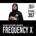 Club Killers Radio #357 - Frequency X