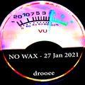 No Wax. drooee. 27 Jan 2021.
