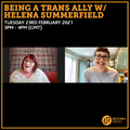 Being A Trans Ally w/ Helena Summerfield 23rd February 2021
