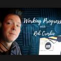 Working Progress with Rob Crosbie - 14/10/2021