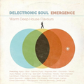 Delectronic Soul : Emergence - Deep, Warm House Mix - 24 Soul Fused Slices of Goodness