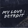 my love: Dtroit