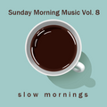 Sunday Morning Music vol. 8 - slow mornings