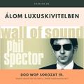 ÁLOM LUXUSKIVITELBEN 2020.04.30. Doo Wop sorozat 19. A Phil Spector sztori.