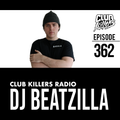 Club Killers Radio #362 - DJ BEATZILLA