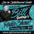 Bill Guntrip live on splinterwood radio two shows merged together shows 22 & 23