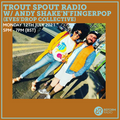 Trout Spout Radio w/ Andy Shake'N'Fingerpop (Eves'Drop Collective) 12th July 2021