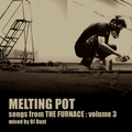 Melting Pot : Songs From The Furnace (Volume 3)