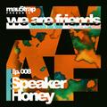 we are friends radio - episode 008: Speaker Honey