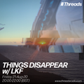 THINGS DISAPPEAR w/ LKF - 21-Aug-20