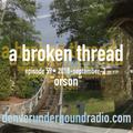 """A Broken thread, ep59 """"orson"""" 2018-09-02"""