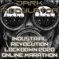 INDUSTRIAL REVOLUTION LOCKDOWN 19/4/2020 ONLINE MARATHON (DJ DARK MODULATOR SET)