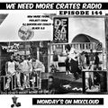 We Need More Crates Radio - Episode 144