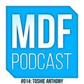 Toshie Anthony - MDF Podcast o14 13.05.2015