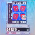 80's Mixtape Dance Party LIVE with DJ Blush | 02/26/21