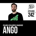 Club Killers Radio #242 - Ango