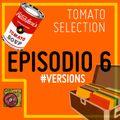 TOMATO SELECTION - #Versions - EP.6 Season 1