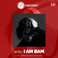 Uncoded Radio Present Uncoded Session #EP30 by I AM BAM