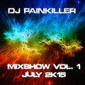 DJ Painkiller Mixshow Vol. 1 July 2k15