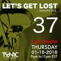 Let's Get Lost EP 37 - TSoNYC - 01_18_2018 by Shawn Dub