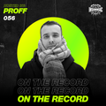 PROFF - On The Record #056
