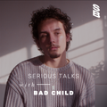 Serious Talks with Bad Child - 21st February 2021