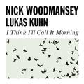Nick Woodmansey & Lukas Kuhn - I Think I'll Call It Morning