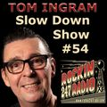 Slow Down with Tom Ingram #54