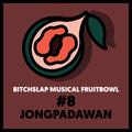 Bitchslap Musical Fruitbowl #8 - Jongpadawan