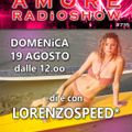 LORENZOSPEED* presents AMORE Radio Show 735 Domenica 19 Agosto 2018
