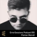 Florian Meindl DJ Mix - Error Sessions Podcast 050 - 2016
