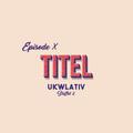 """Titel"" UKWlativ X (Staffel 2)"