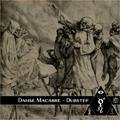 Danse Macabre VIII - Dubstep