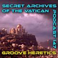 Groove Heretics - Secret Archives of the Vatican Podcast 147
