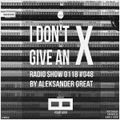 [IDGAX048] I Don't Give An X radio show by Aleksander Great