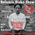 BALEARIC DISKO RADIO SHOW with DJ Rob Green presents BUCKLEY