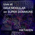 HATAKEN - Live at GIGA MODULAR on SUPER DOMMUNE