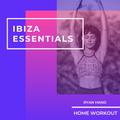 Ibiza Essentials - Home Workout