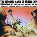 The Burning Hand of Friendship Episode 10: The 1970's, Chapter 3: Prog Rock and Post Psychedelia