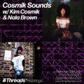 Cosmik Sounds w/ Kim Cosmik & Nala Brown (Threads*HASTINGS) - 13-May-21
